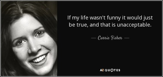 quote-if-my-life-wasn-t-funny-it-would-just-be-true-and-that-is-unacceptable-carrie-fisher-37-72-70